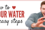 HOW TO LOVE  YOUR WATER IN 2 EASY STEPS...