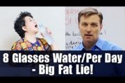 The Drink 8 Glasses Water Per Day Big Fat Lie!...
